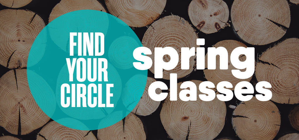 Find your circle: Spring Classes